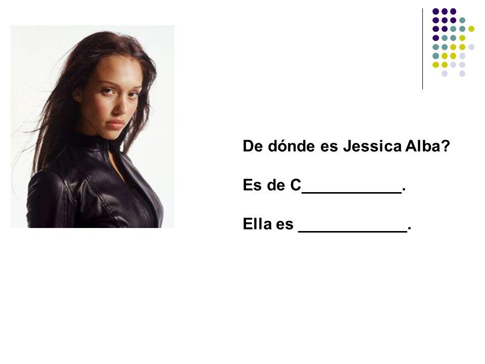 De dónde es Jessica Alba? Es de C___________. Ella es ____________.