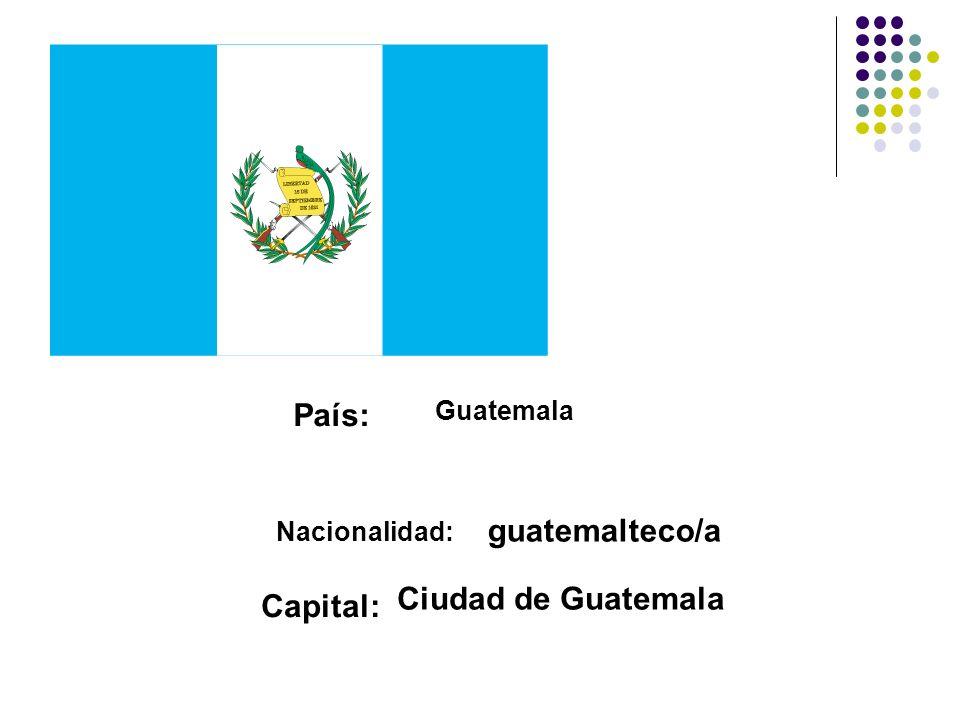País: Guatemala Nacionalidad: guatemalteco/a Capital: Ciudad de Guatemala