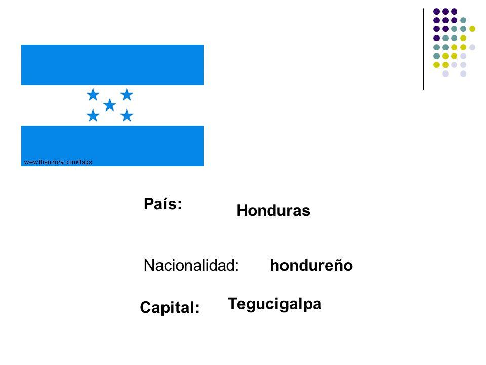 País: Honduras Nacionalidad:hondureño Capital: Tegucigalpa