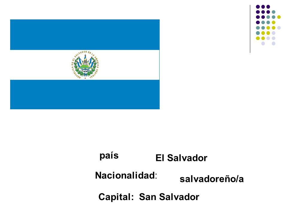 Nacionalidad: país El Salvador salvadoreño/a Capital:San Salvador