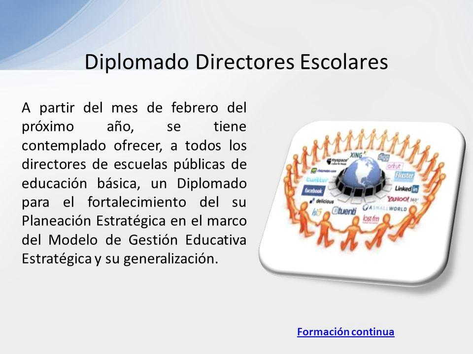 Diplomado Directores Escolares A partir del mes de febrero del próximo año, se tiene contemplado ofrecer, a todos los directores de escuelas públicas