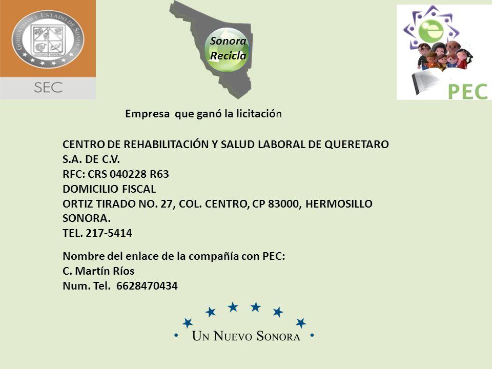 Sonora Recicla CENTRO DE REHABILITACIÓN Y SALUD LABORAL DE QUERETARO S.A. DE C.V. RFC: CRS 040228 R63 DOMICILIO FISCAL ORTIZ TIRADO NO. 27, COL. CENTR