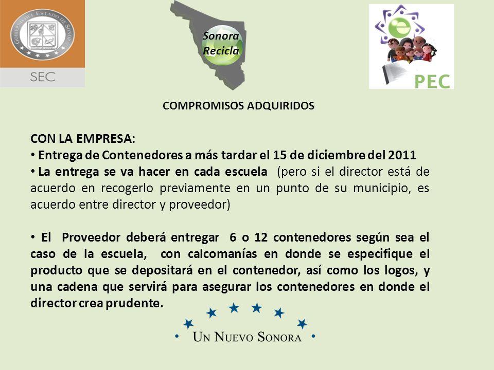 Sonora Recicla COMPROMISOS ADQUIRIDOS CON LA EMPRESA: Entrega de Contenedores a más tardar el 15 de diciembre del 2011 La entrega se va hacer en cada