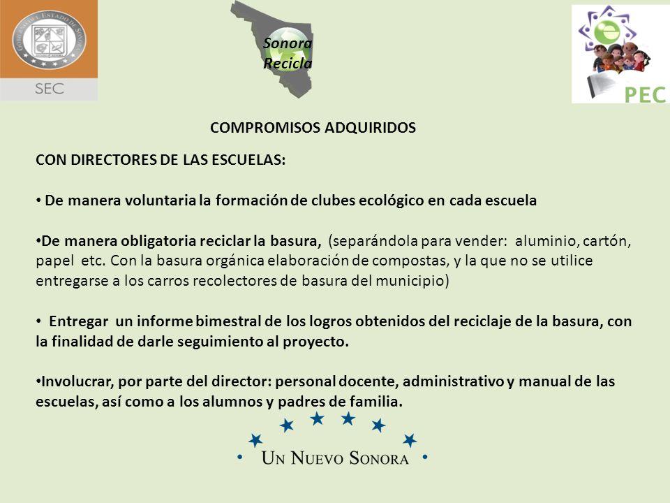 Sonora Recicla COMPROMISOS ADQUIRIDOS CON DIRECTORES DE LAS ESCUELAS: De manera voluntaria la formación de clubes ecológico en cada escuela De manera