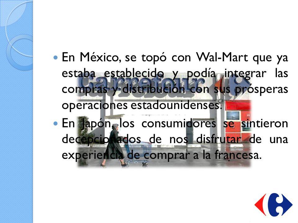 En México, se topó con Wal-Mart que ya estaba establecido y podía integrar las compras y distribución con sus prósperas operaciones estadounidenses. E