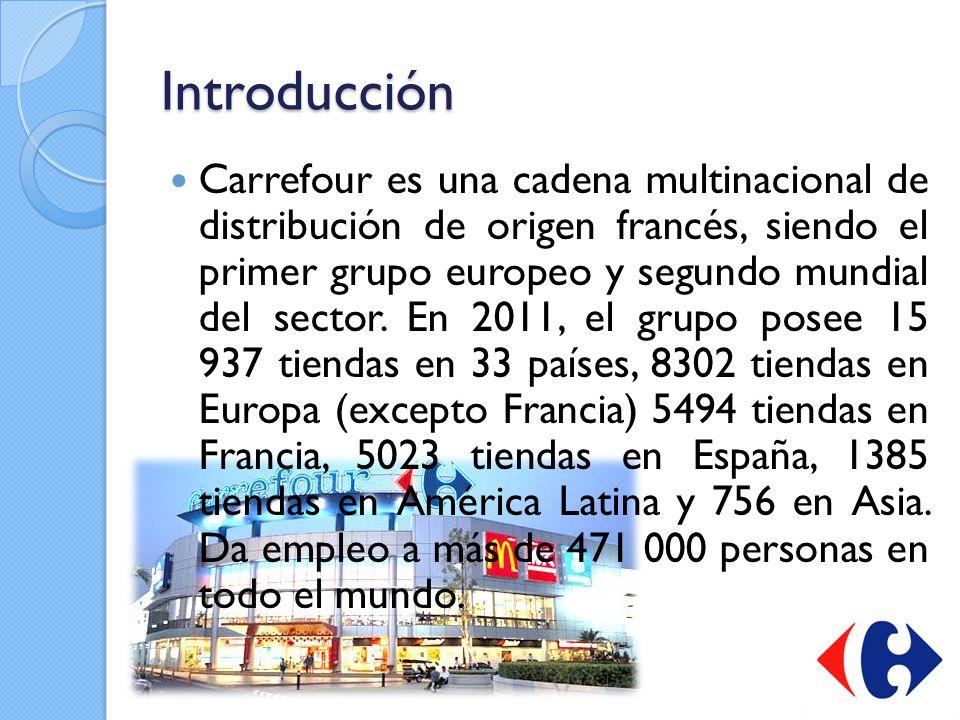 Introducción Carrefour es una cadena multinacional de distribución de origen francés, siendo el primer grupo europeo y segundo mundial del sector. En