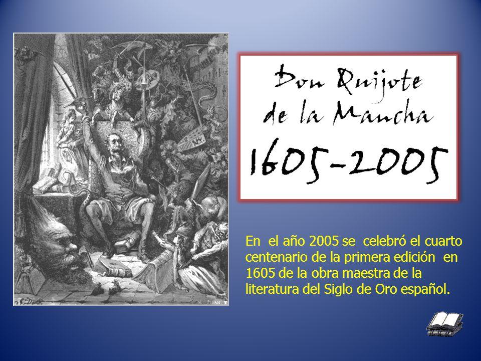 En el año 2005 se celebró el cuarto centenario de la primera edición en 1605 de la obra maestra de la literatura del Siglo de Oro español.