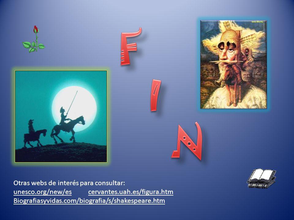 Otras webs de interés para consultar: unesco.org/new/es cervantes.uah.es/figura.htm Biografiasyvidas.com/biografia/s/shakespeare.htm