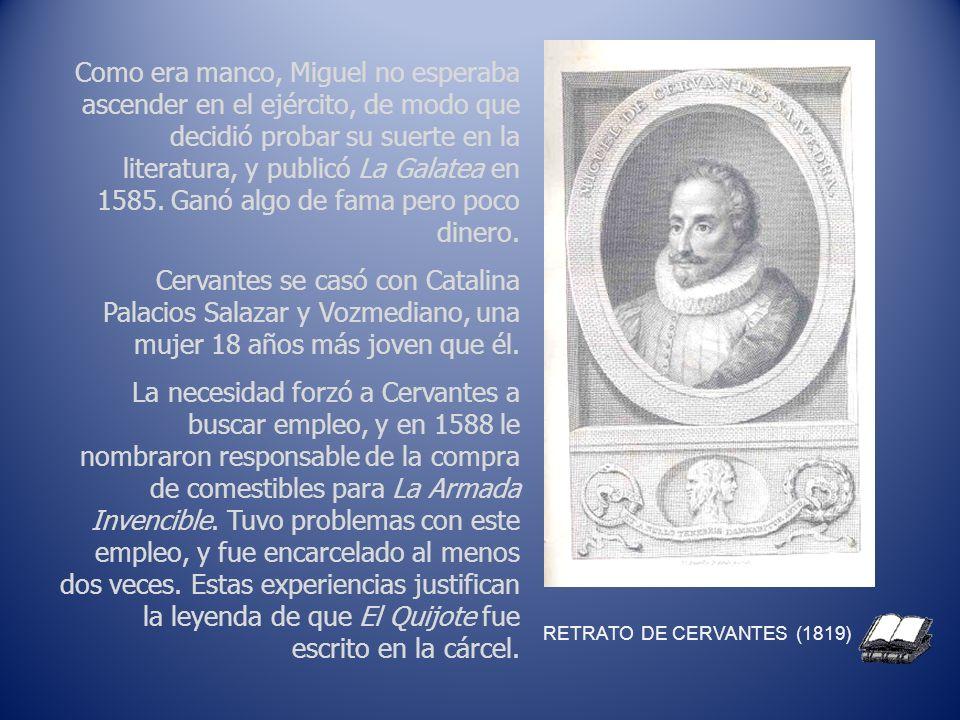 Como era manco, Miguel no esperaba ascender en el ejército, de modo que decidió probar su suerte en la literatura, y publicó La Galatea en 1585. Ganó