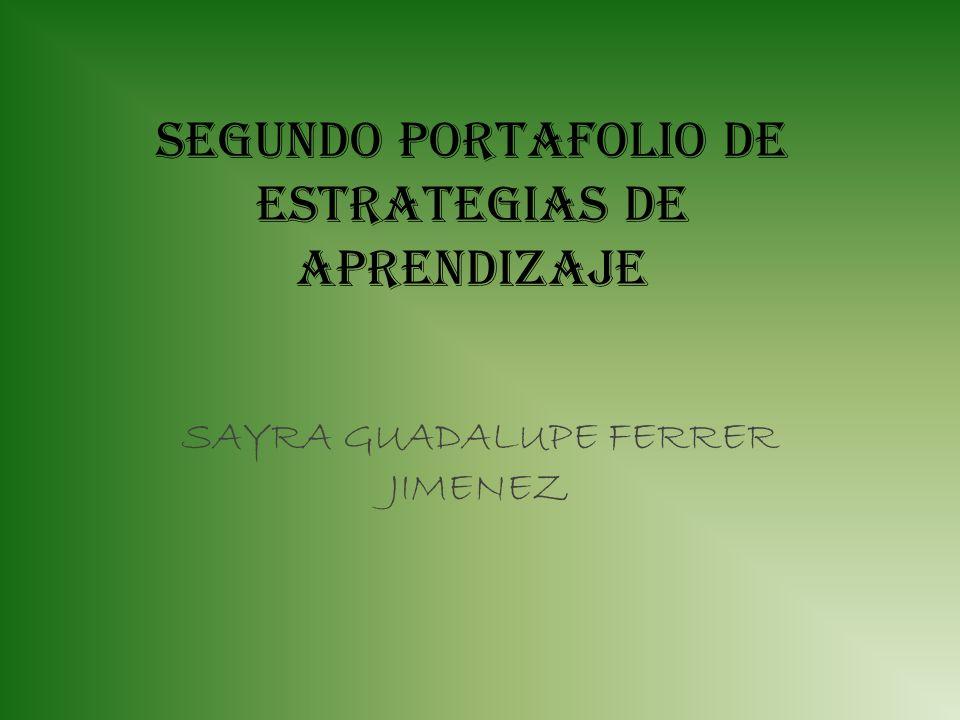 SEGUNDO PORTAFOLIO DE ESTRATEGIAS DE APRENDIZAJE SAYRA GUADALUPE FERRER JIMENEZ