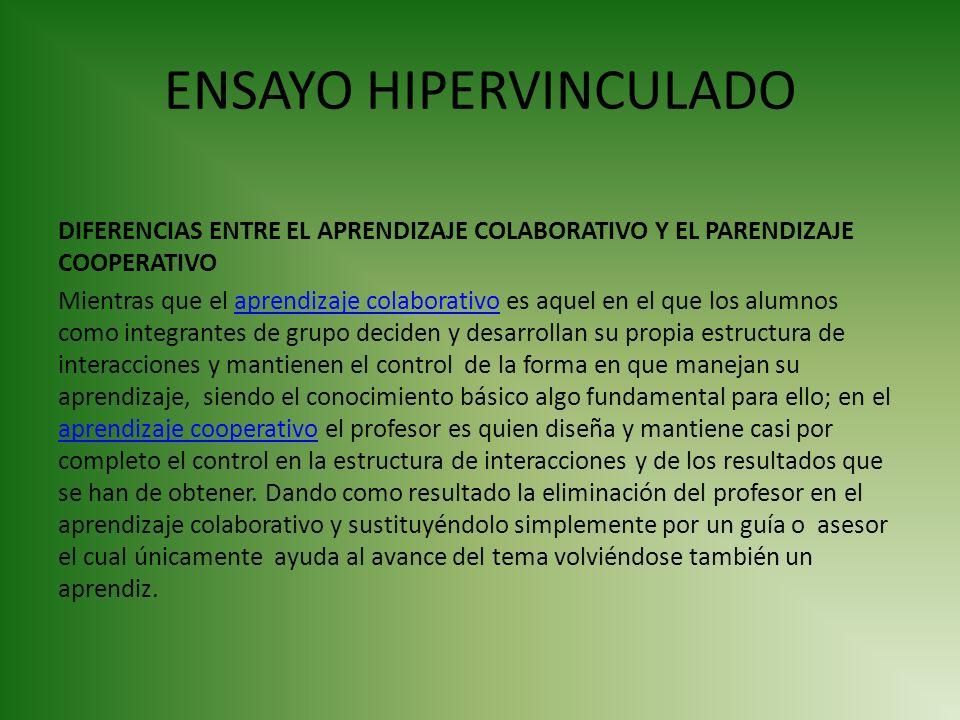ENSAYO HIPERVINCULADO DIFERENCIAS ENTRE EL APRENDIZAJE COLABORATIVO Y EL PARENDIZAJE COOPERATIVO Mientras que el aprendizaje colaborativo es aquel en