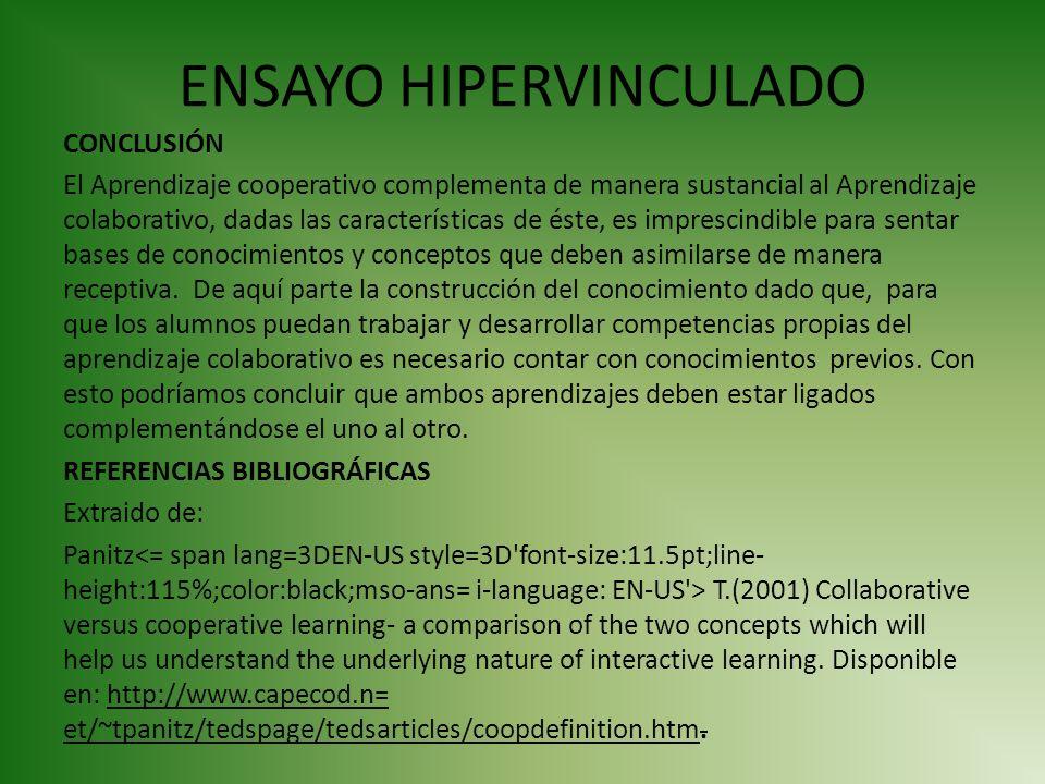 ENSAYO HIPERVINCULADO CONCLUSIÓN El Aprendizaje cooperativo complementa de manera sustancial al Aprendizaje colaborativo, dadas las características de