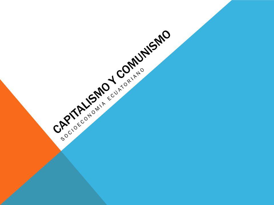CAPITALISMO Y COMUNISMO SOCIOECONOMIA ECUATORIANO