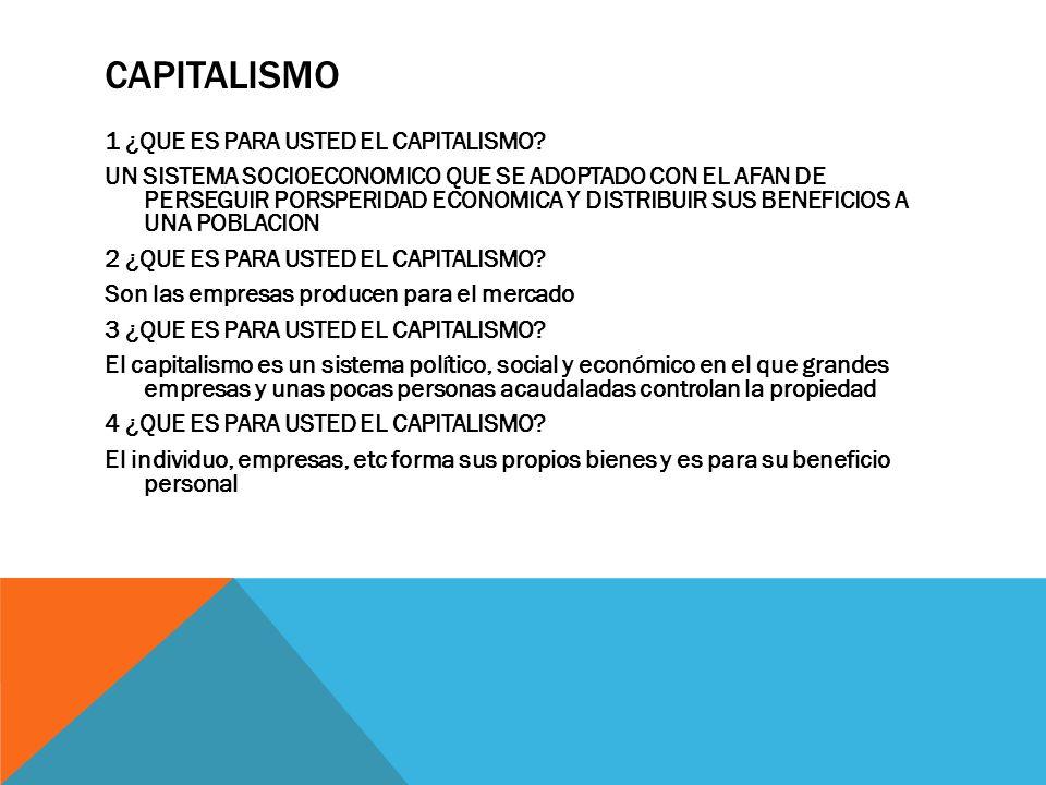 CAPITALISMO 1 ¿QUE ES PARA USTED EL CAPITALISMO? UN SISTEMA SOCIOECONOMICO QUE SE ADOPTADO CON EL AFAN DE PERSEGUIR PORSPERIDAD ECONOMICA Y DISTRIBUIR
