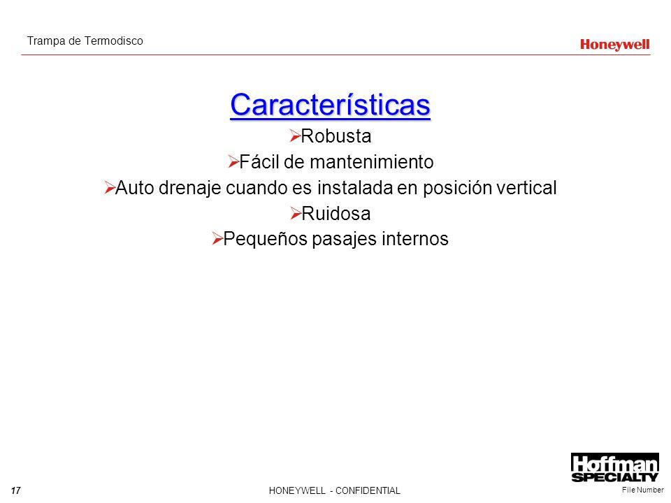 17HONEYWELL - CONFIDENTIAL File Number Características Robusta Fácil de mantenimiento Auto drenaje cuando es instalada en posición vertical Ruidosa Pe