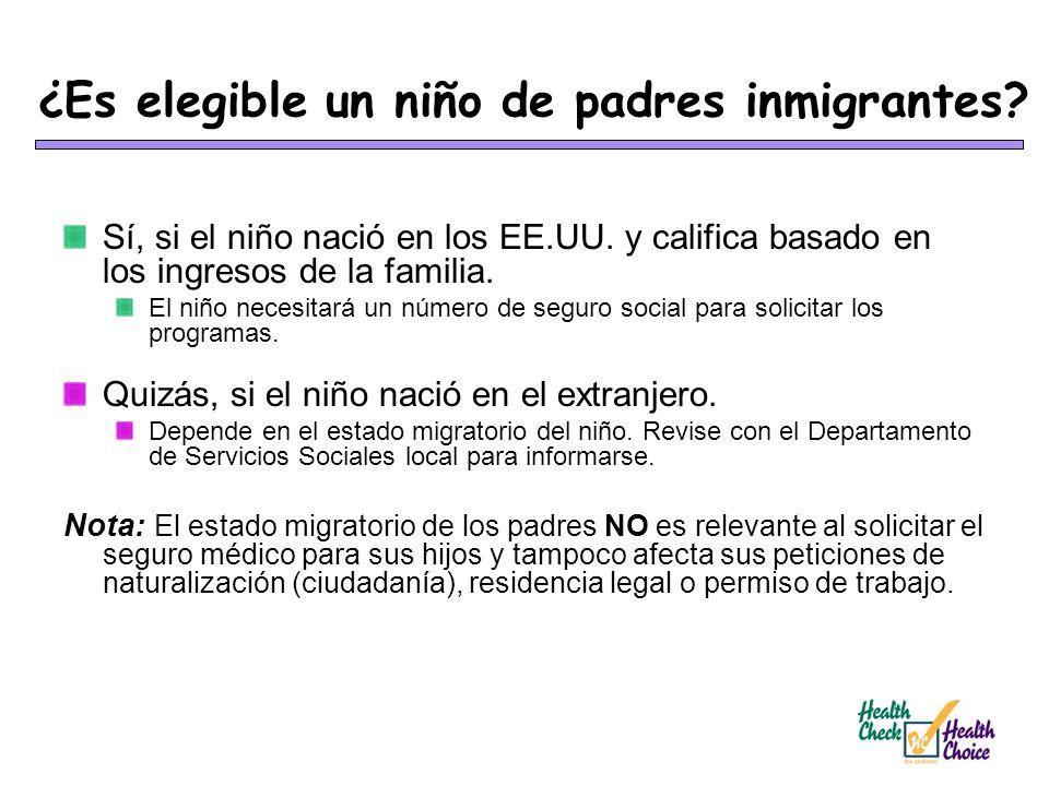 ¿Es elegible un niño de padres inmigrantes? Sí, si el niño nació en los EE.UU. y califica basado en los ingresos de la familia. El niño necesitará un