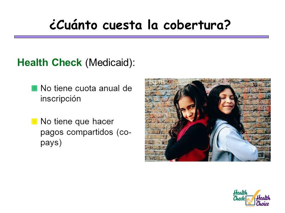 ¿Cuánto cuesta la cobertura? Health Check (Medicaid): No tiene cuota anual de inscripción No tiene que hacer pagos compartidos (co- pays)