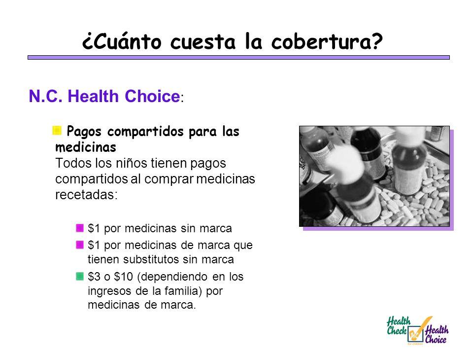 ¿Cuánto cuesta la cobertura? N.C. Health Choice : Pagos compartidos para las medicinas Todos los niños tienen pagos compartidos al comprar medicinas r
