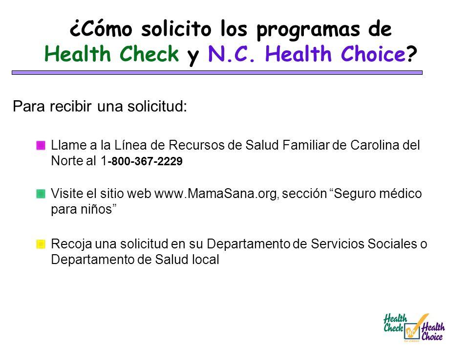 ¿Cómo solicito los programas de Health Check y N.C. Health Choice? Para recibir una solicitud: Llame a la Línea de Recursos de Salud Familiar de Carol