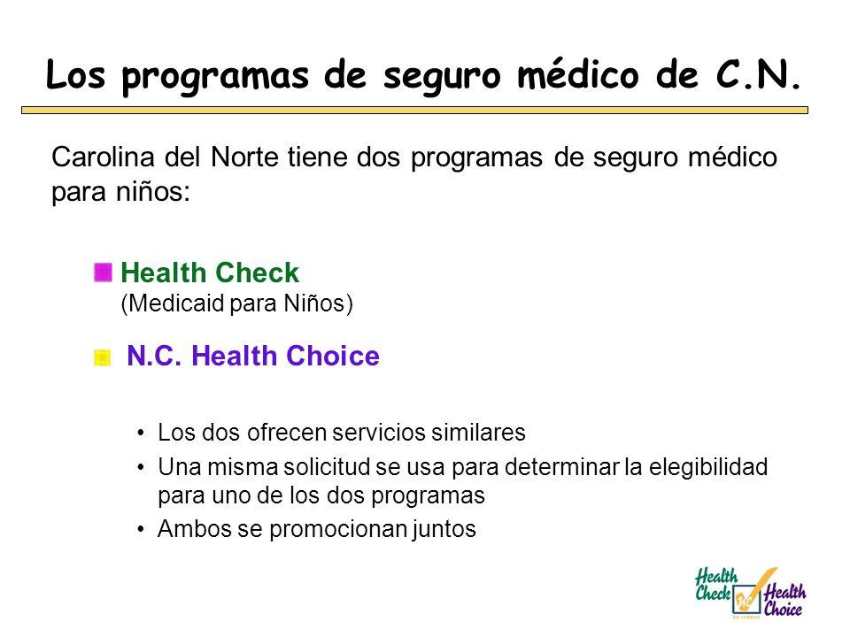 Los programas de seguro médico de C.N. Carolina del Norte tiene dos programas de seguro médico para niños: Health Check (Medicaid para Niños) N.C. Hea