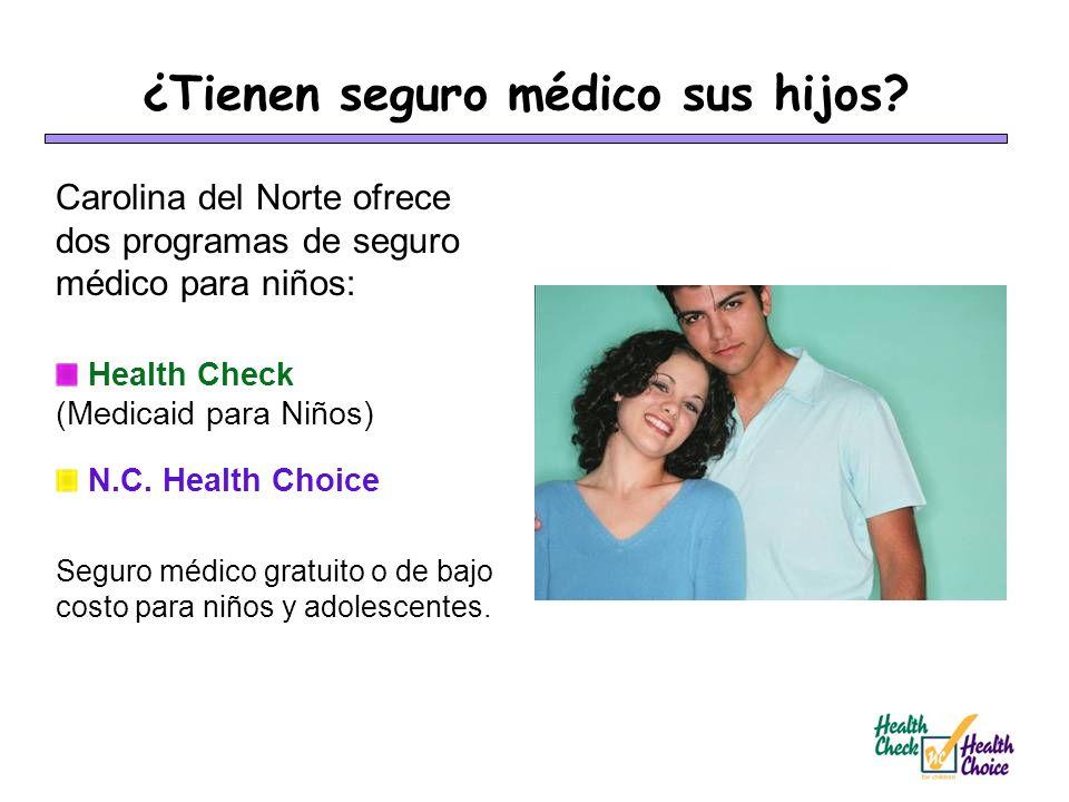 Carolina del Norte ofrece dos programas de seguro médico para niños: Health Check (Medicaid para Niños) N.C. Health Choice Seguro médico gratuito o de