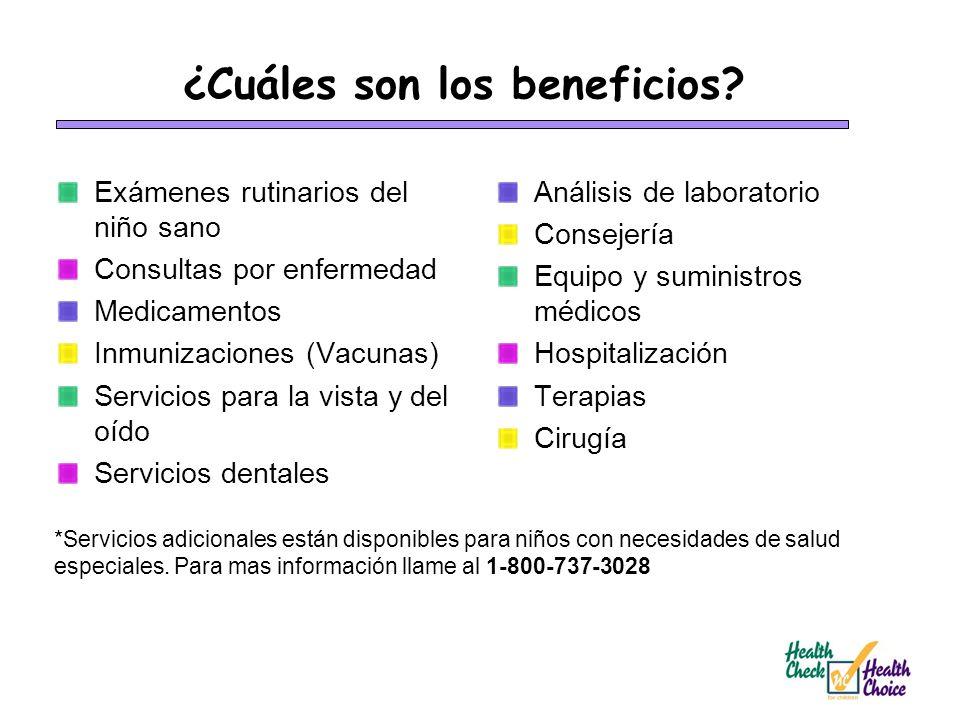 ¿Cuáles son los beneficios? Exámenes rutinarios del niño sano Consultas por enfermedad Medicamentos Inmunizaciones (Vacunas) Servicios para la vista y