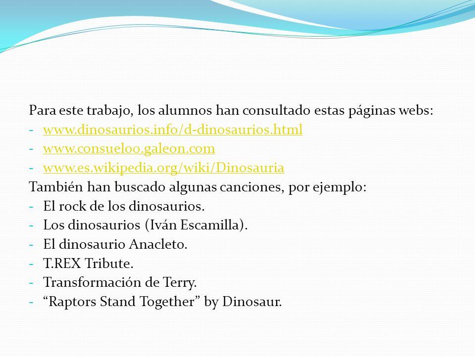 Para este trabajo, los alumnos han consultado estas páginas webs: - www.dinosaurios.info/d-dinosaurios.html www.dinosaurios.info/d-dinosaurios.html -
