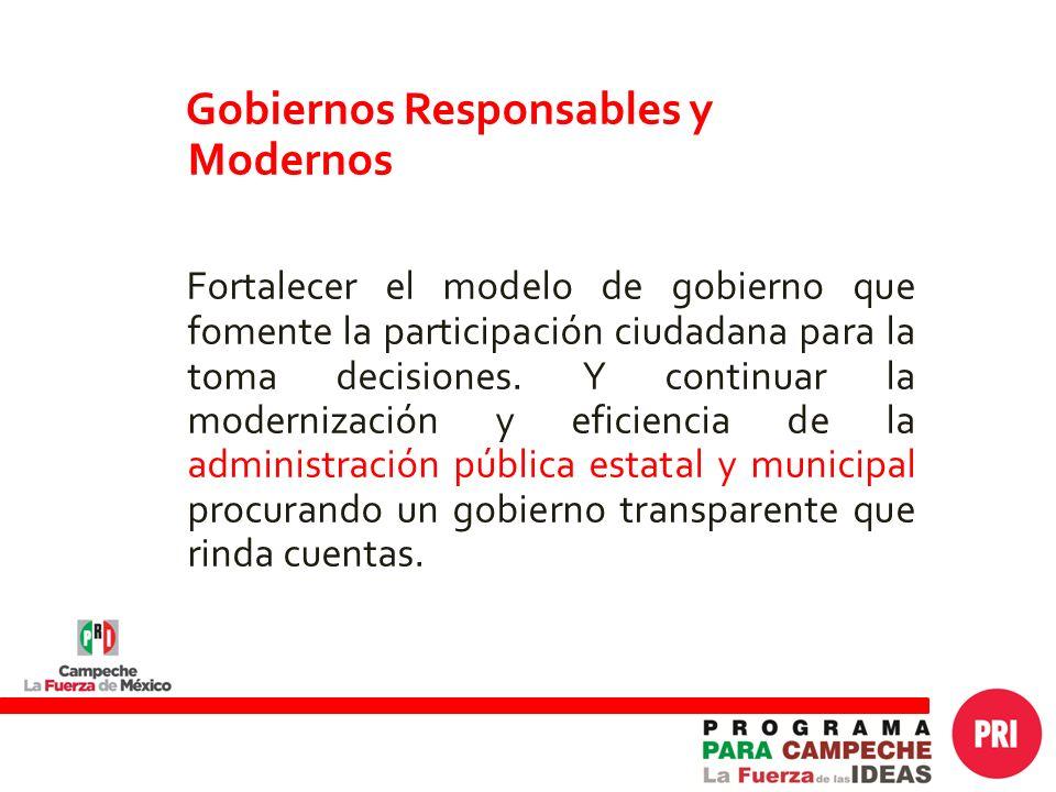 Gobiernos Responsables y Modernos Fortalecer el modelo de gobierno que fomente la participación ciudadana para la toma decisiones.