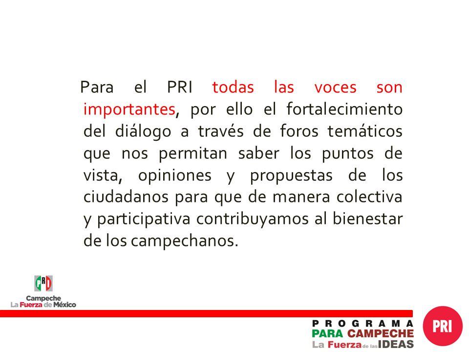 Para el PRI todas las voces son importantes, por ello el fortalecimiento del diálogo a través de foros temáticos que nos permitan saber los puntos de vista, opiniones y propuestas de los ciudadanos para que de manera colectiva y participativa contribuyamos al bienestar de los campechanos.