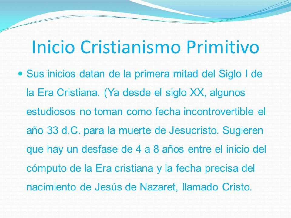 Inicio Cristianismo Primitivo Sus inicios datan de la primera mitad del Siglo I de la Era Cristiana.