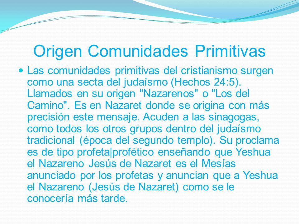 Origen Comunidades Primitivas Las comunidades primitivas del cristianismo surgen como una secta del judaísmo (Hechos 24:5).