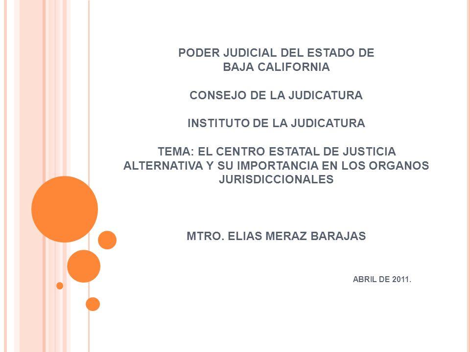 PODER JUDICIAL DEL ESTADO DE BAJA CALIFORNIA CONSEJO DE LA JUDICATURA INSTITUTO DE LA JUDICATURA TEMA: EL CENTRO ESTATAL DE JUSTICIA ALTERNATIVA Y SU