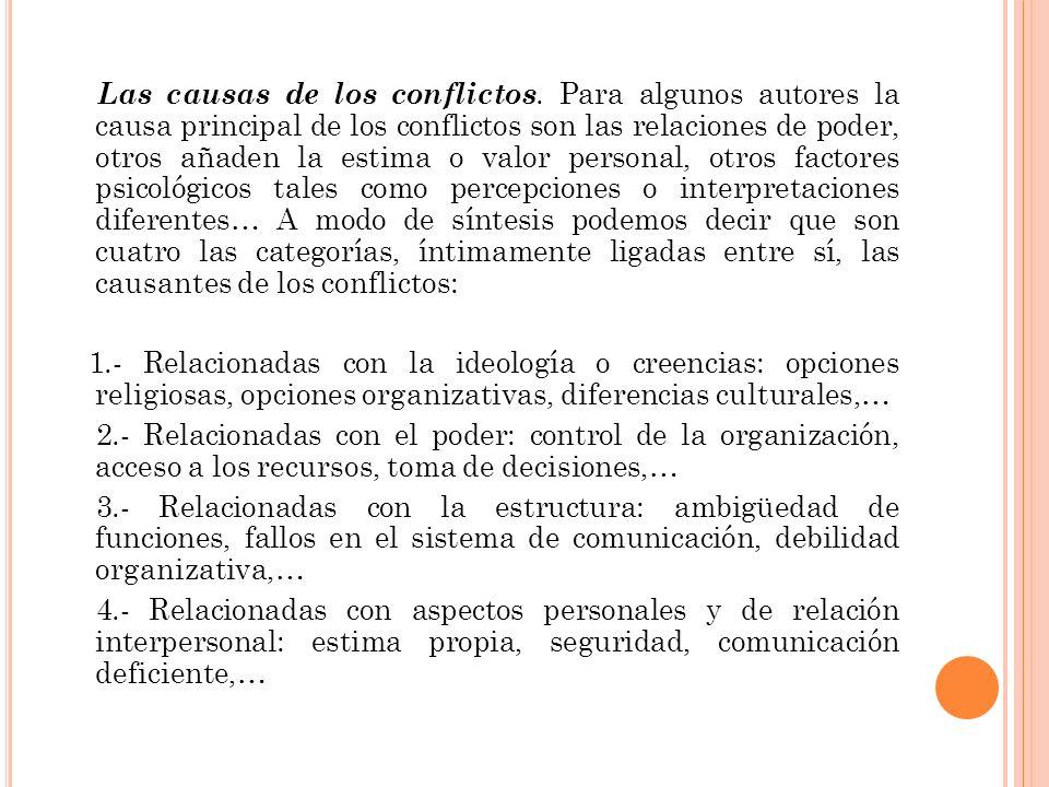 Las causas de los conflictos. Para algunos autores la causa principal de los conflictos son las relaciones de poder, otros añaden la estima o valor pe