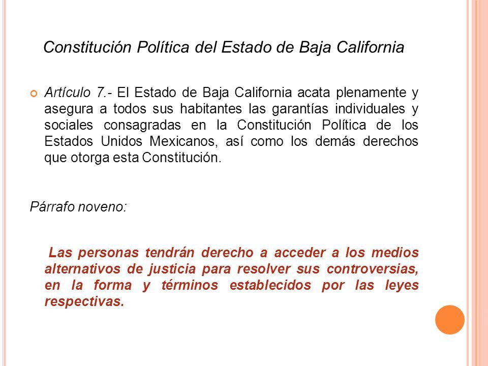 Constitución Política del Estado de Baja California Artículo 7.- El Estado de Baja California acata plenamente y asegura a todos sus habitantes las ga
