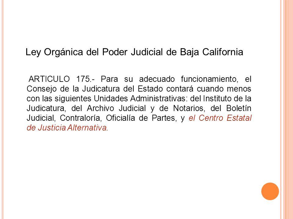 Ley Orgánica del Poder Judicial de Baja California ARTICULO 175.- Para su adecuado funcionamiento, el Consejo de la Judicatura del Estado contará cuan