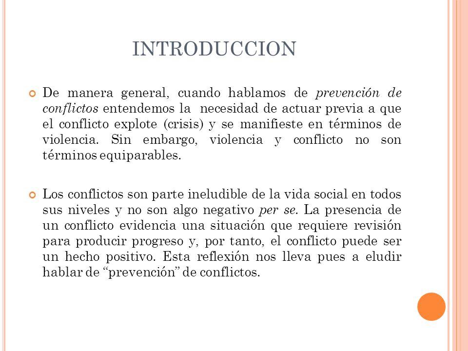INTRODUCCION De manera general, cuando hablamos de prevención de conflictos entendemos la necesidad de actuar previa a que el conflicto explote (crisi