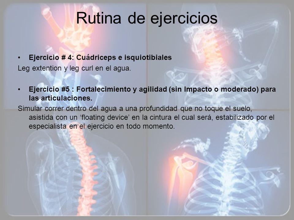 Rutina de ejercicios Ejercicio # 4: Cuádriceps e isquiotibiales Leg extention y leg curl en el agua. Ejercicio #5 : Fortalecimiento y agilidad (sin Im