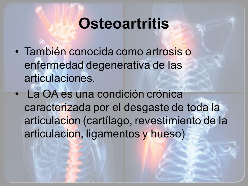 Osteoartritis También conocida como artrosis o enfermedad degenerativa de las articulaciones. La OA es una condición crónica caracterizada por el desg