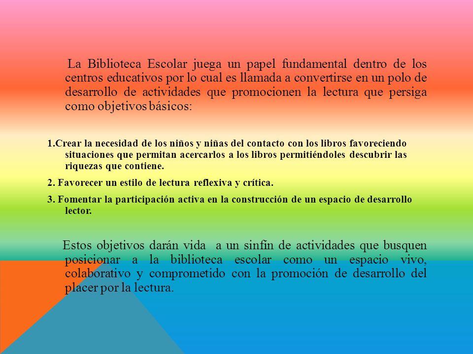 La Biblioteca Escolar juega un papel fundamental dentro de los centros educativos por lo cual es llamada a convertirse en un polo de desarrollo de act