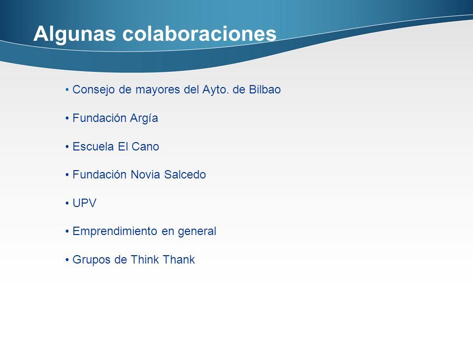 Algunas colaboraciones Consejo de mayores del Ayto. de Bilbao Fundación Argía Escuela El Cano Fundación Novia Salcedo UPV Emprendimiento en general Gr