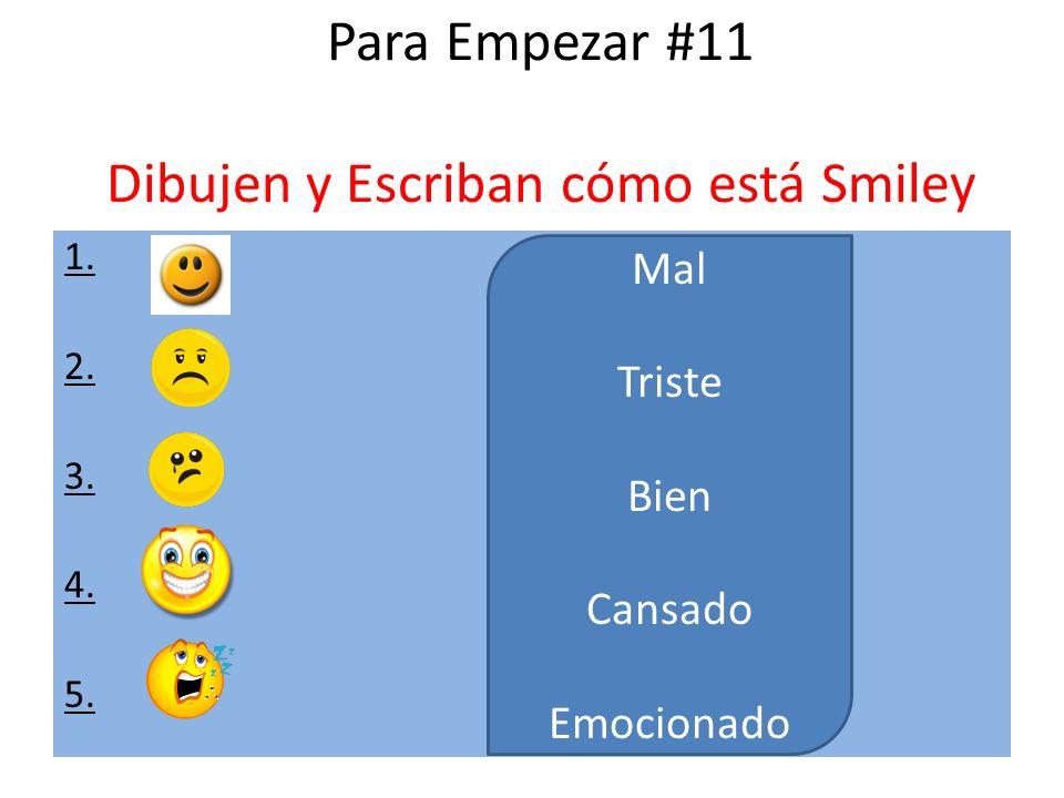 Para Empezar #11 Dibujen y Escriban cómo está Smiley 1. 2. 3. 4. 5. Mal Triste Bien Cansado Emocionado