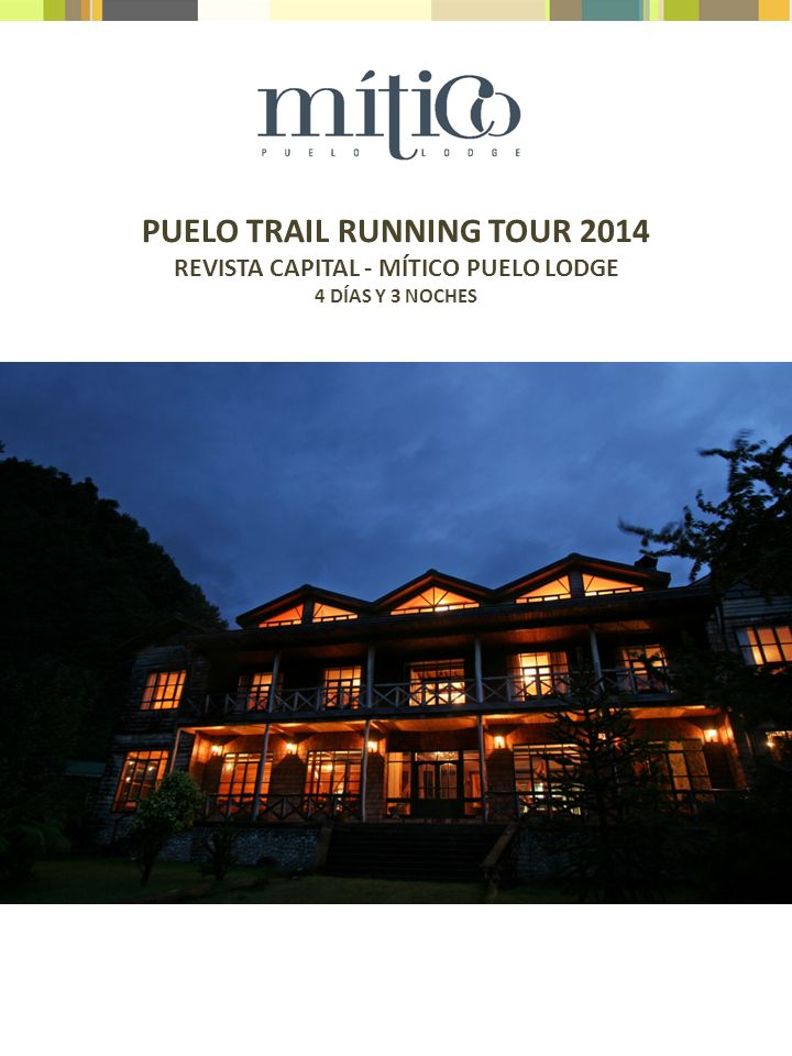 PUELO TRAIL RUNNING TOUR 2014 REVISTA CAPITAL - MÍTICO PUELO LODGE 4 DÍAS Y 3 NOCHES