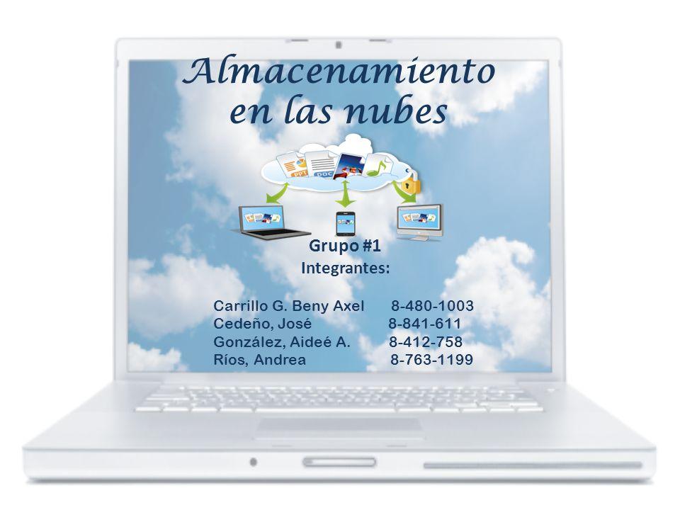 Almacenamiento en las nubes Grupo #1 Integrantes: Carrillo G.