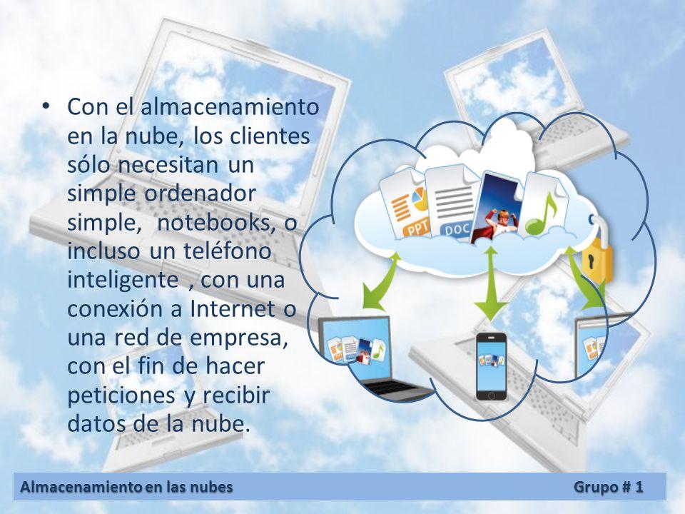 Con el almacenamiento en la nube, los clientes sólo necesitan un simple ordenador simple, notebooks, o incluso un teléfono inteligente, con una conexión a Internet o una red de empresa, con el fin de hacer peticiones y recibir datos de la nube.
