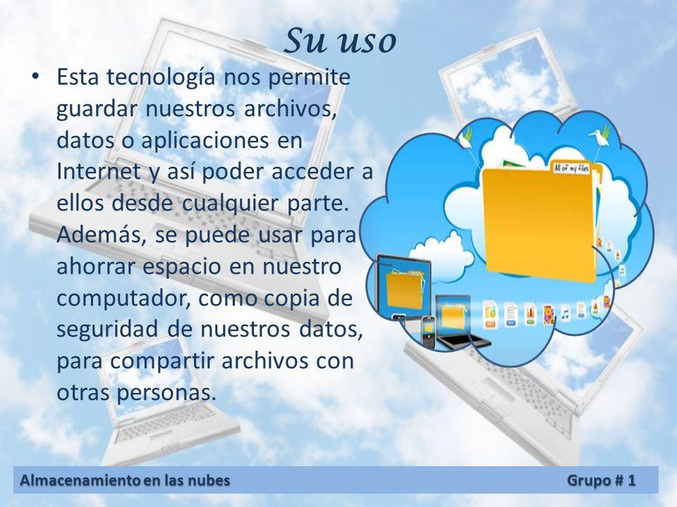 Su uso Esta tecnología nos permite guardar nuestros archivos, datos o aplicaciones en Internet y así poder acceder a ellos desde cualquier parte.
