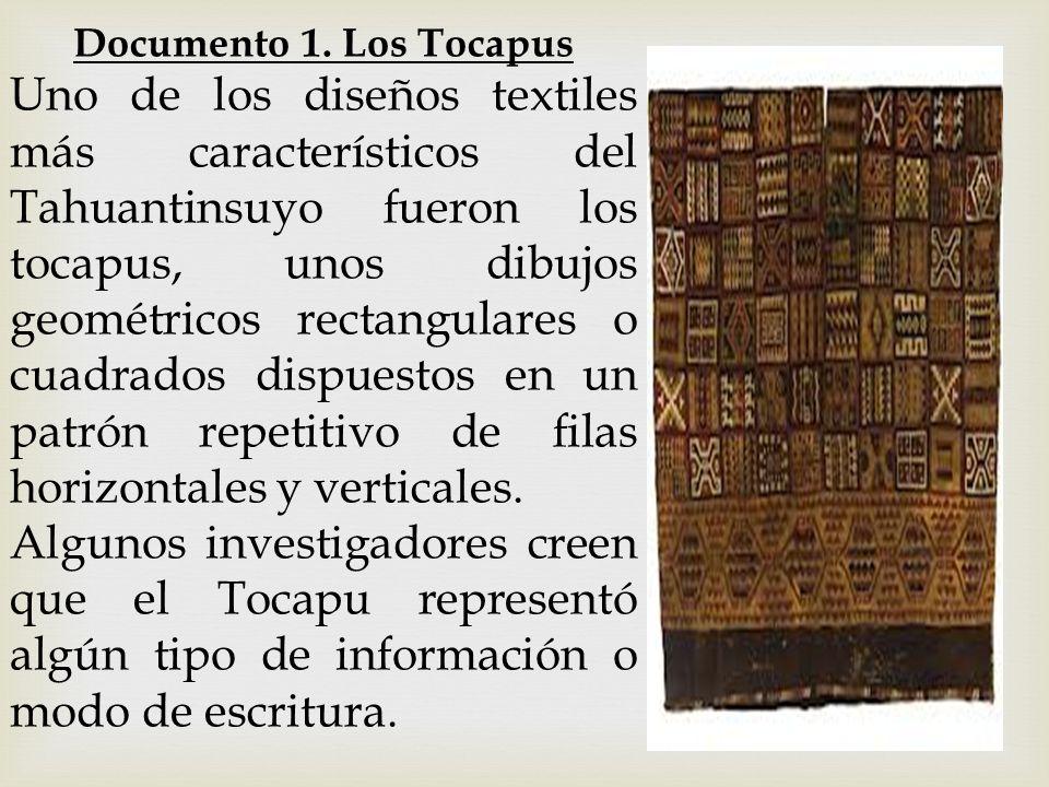 Documento 1. Los Tocapus Uno de los diseños textiles más característicos del Tahuantinsuyo fueron los tocapus, unos dibujos geométricos rectangulares