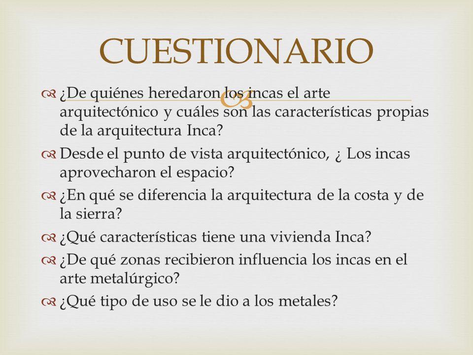 ¿De quiénes heredaron los incas el arte arquitectónico y cuáles son las características propias de la arquitectura Inca? Desde el punto de vista arqui