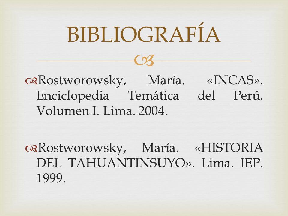 Rostworowsky, María. «INCAS». Enciclopedia Temática del Perú. Volumen I. Lima. 2004. Rostworowsky, María. «HISTORIA DEL TAHUANTINSUYO». Lima. IEP. 199