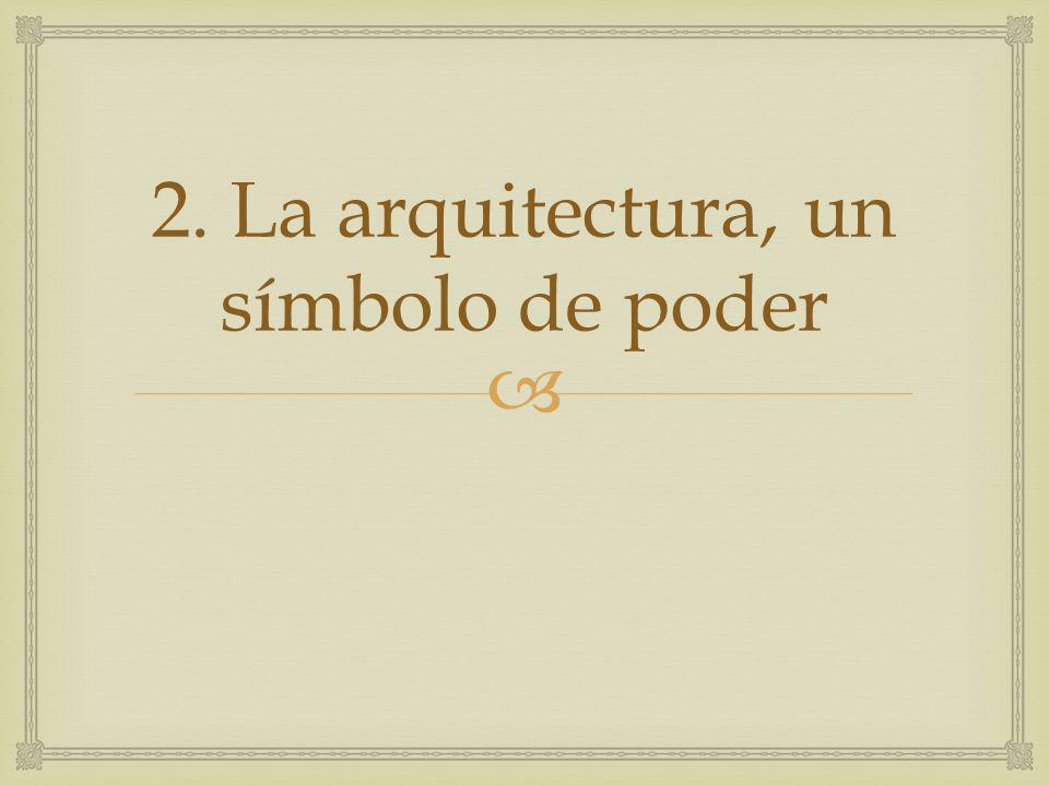 2. La arquitectura, un símbolo de poder