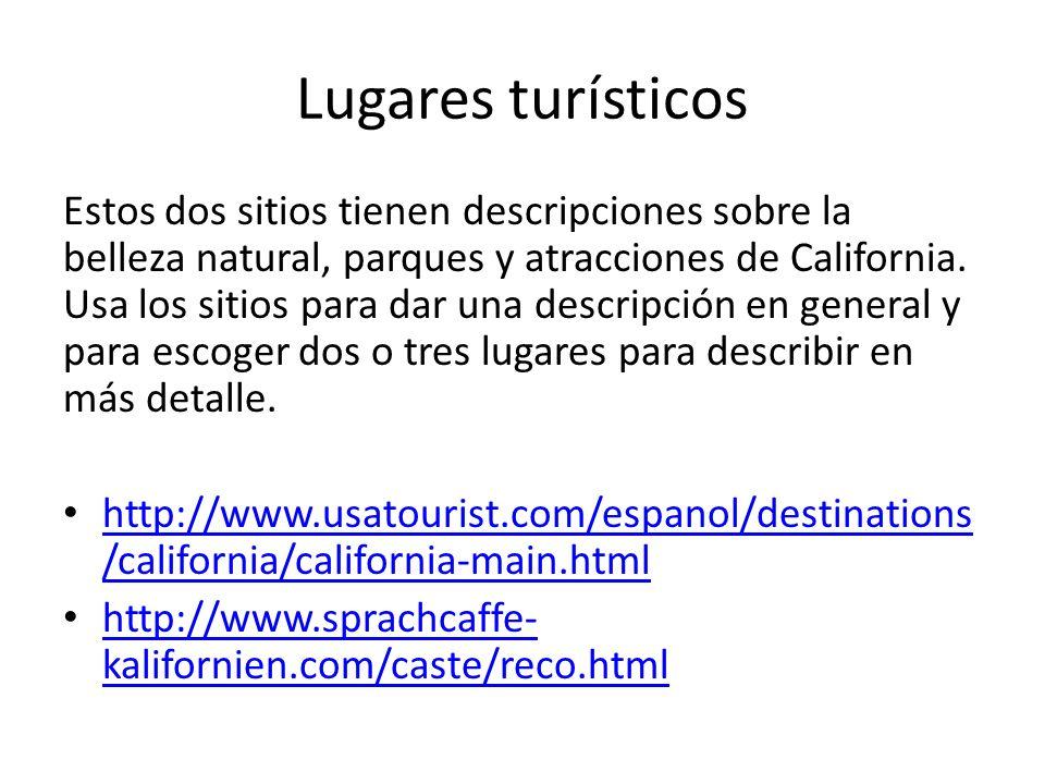Lugares turísticos Estos dos sitios tienen descripciones sobre la belleza natural, parques y atracciones de California.